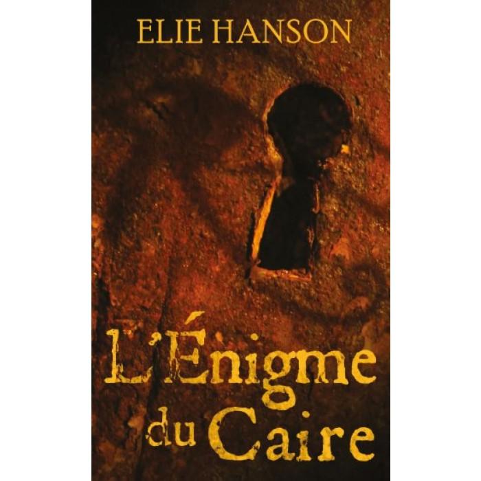 Elie Hanson - L'énigme du Caire